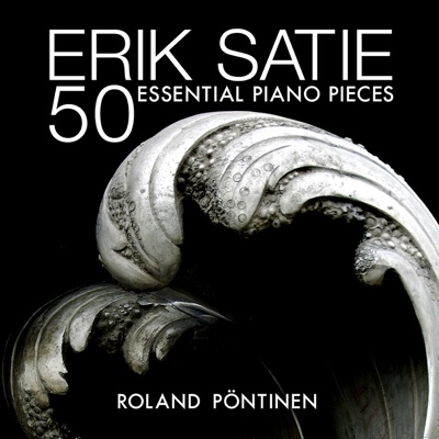 Erik Satie: 50 Essential Piano Pieces - Roland Pöntinen album