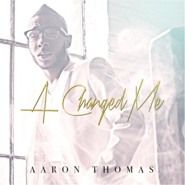 Image result for aaron thomas a changed me