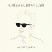 Hubbabubbaklubb - Mopedbart
