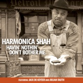 Harmonica Shah - Havin' Nothin' Don't Bother Me