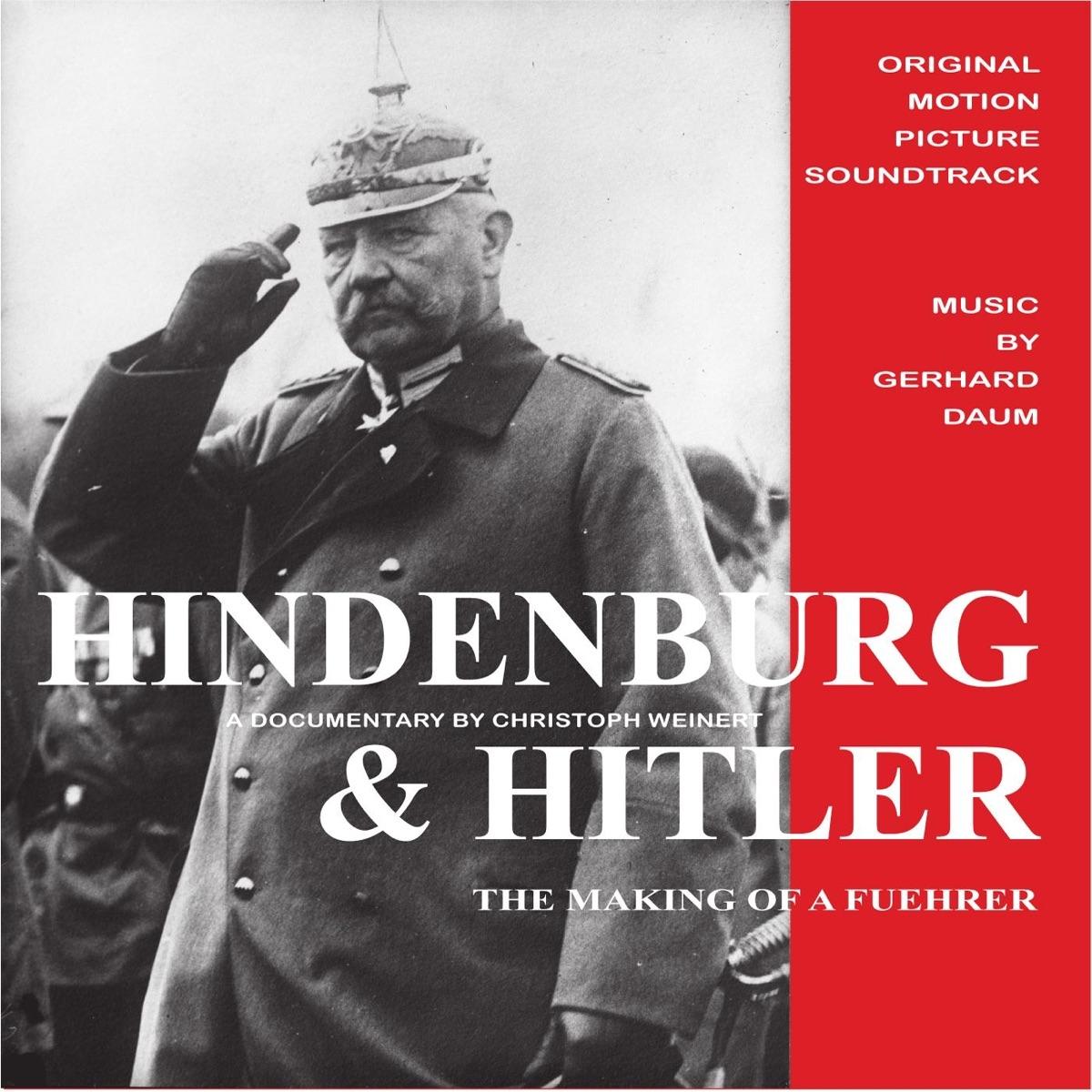 Hindenburg  Hitler The Making of a Fuehrer Original Motion Picture Soundtrack Gerhard Daum CD cover