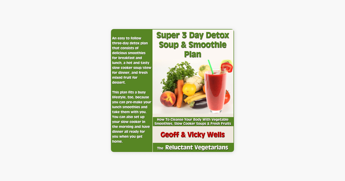 ‎Super 3 Day Detox Soup & Smoothie Plan: How to Cleanse Your Body with  Vegetable Smoothies, Slow Cooker Soups & Fresh Fruits (The Reluctant