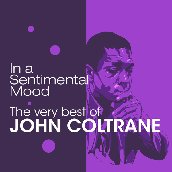 In A Sentimental Mood The Very Best Of By John Coltrane On Apple Music