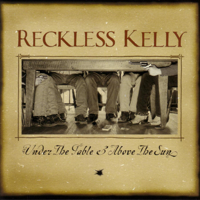 Reckless Kelly - Under the Table and Above the Sun artwork