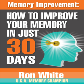 Memory Improvement: How to Improve Your Memory in Just 30 Days (Unabridged) audiobook