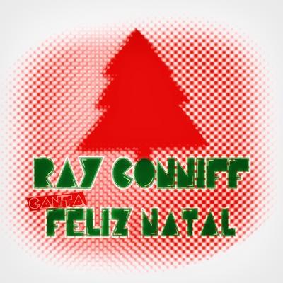 Ray Conniff Canta Feliz Natal - Ray Conniff