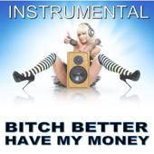 Bitch Better Have My Money (Instrumental Version)