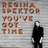 You've Got Time - Single, Regina Spektor