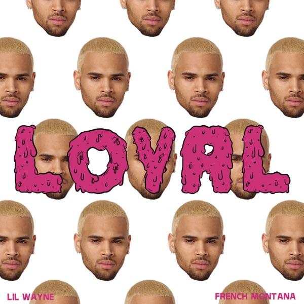 Chris Brown Feat. French Montana & Lil Wayne - Loyal