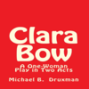 Michael B. Druxman - Clara Bow: A One-Woman Play in Two Acts (Unabridged)  artwork