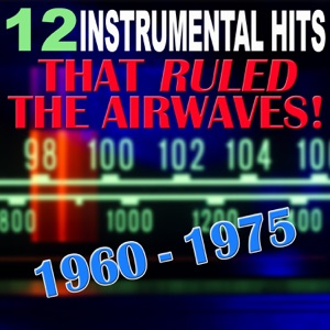 12 Instrumental Hits That Ruled the Airwaves! 1960 - 1975