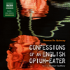 Confessions of an English Opium-Eater (Unabridged) - Thomas De Quincey