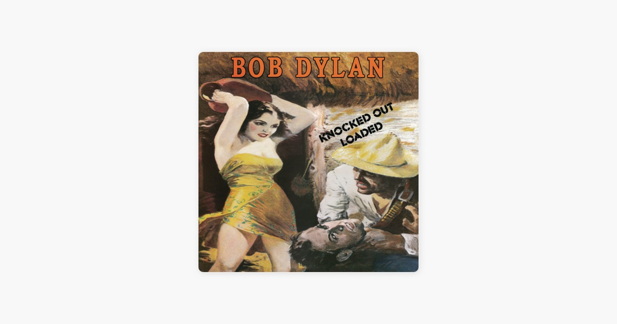 ‎Knocked Out Loaded (Remastered) by Bob Dylan