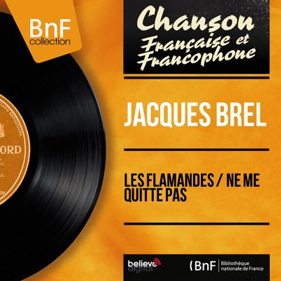 Les flamandes / Ne me quitte pas (Mono Version) - Single - Jacques Brel