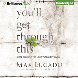 You'll Get Through This: Hope and Help for Your Turbulent Times (Unabridged) audiobook