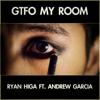 GTFO My Room (feat. Andrew Garcia) - Ryan Higa