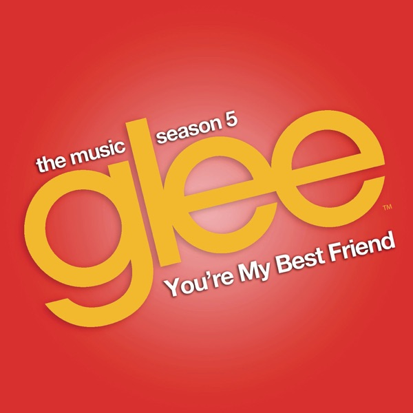 You're My Best Friend (Glee Cast Version) - Single