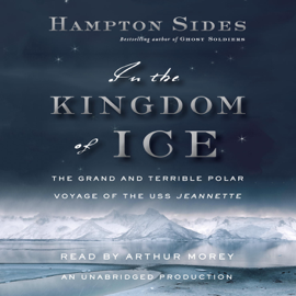 In the Kingdom of Ice: The Grand and Terrible Polar Voyage of the USS Jeannette (Unabridged) audiobook