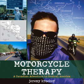 Motorcycle Therapy: A Canadian Adventure in Central America (Unabridged) audiobook