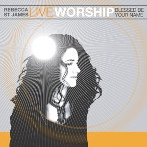 Rebecca St. James - Blessed Be Your Name