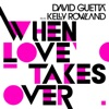 When Love Takes Over feat Kelly Rowland Single
