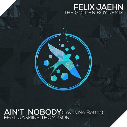 Felix Jaehn - Ain't Nobody (Loves Me Better) [The Golden Boy Remix] [feat. Jasmine Thompson] - Single