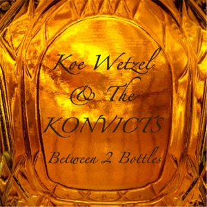 Koe Wetzel and the Konvicts - Between Two Bottles