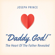 Daddy, God!: The Heart of the Father Revealed - Joseph Prince - Joseph Prince