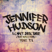 I Can't Describe (The Way I Feel) [feat. T.I.] - Jennifer Hudson