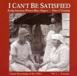 I Can't Be Satisfied: Early American Blues Singers, Vol. 1 - Country