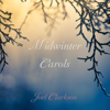 Midwinter Carols - Joel Clarkson