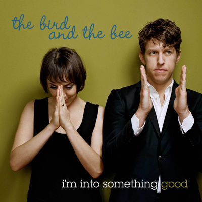 I'm Into Something Good - The Bird and the Bee song