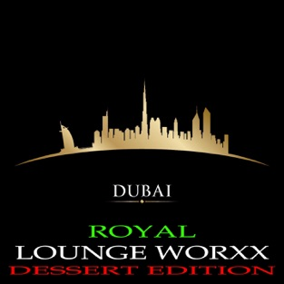 Dubai Royal Lounge Worxx (Deluxe Dessert Edition) – Various Artists