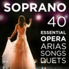 40 Essential Soprano Opera Arias, Songs & Duets: Repertoire for High Voice with Quando me'n vo, O mio babbino, Vissi d'arte, Voi che sapete from Mozart, Puccini, Bizet, Verdi, Donizetti, Wagner & More, Various Artists