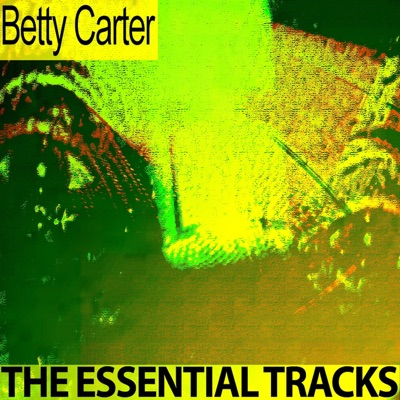 The Essential Tracks (Remastered) - Betty Carter
