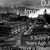 DJ Impulse - 5 Score 7 Years Ago, I Have a Dream
