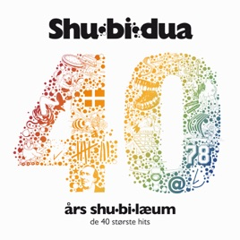 40 år 40 hits 40 Års Shu Bi Læum (De 40 Største Hits) by Shu bi dua on Apple Music 40 år 40 hits