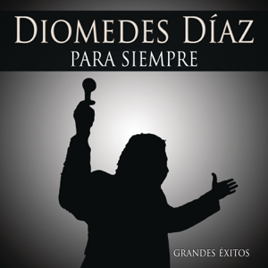 Diomedes Díaz - Para Siempre (Grandes Éxitos)