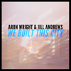 Aron Wright & Jill Andrews - We Built This City ilustración