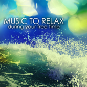Music to Relax During Your Free Time - Fall in a Deep State of Relaxation