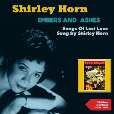 Embers and Ashes - Songs of Lost Love Sung By Shirley Horn (Full Album Plus Bonus Tracks 1960) - Shirley Horn
