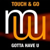 Touch and Go - Gotta Have You