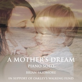 A Mother's Dream (Piano Solo) - Single by Brian Skidmore on iTunes