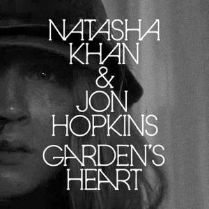 Natasha Khan & Jon Hopkins - Garden's Heart