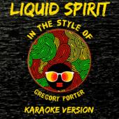 Liquid Spirit (In the Style of Gregory Porter) [Karaoke Version]