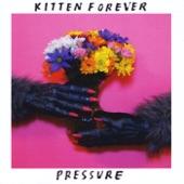 Kitten Forever - Pressure