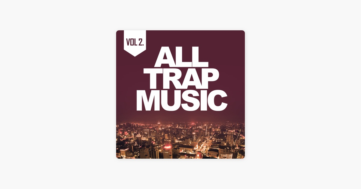 All Trap Music Vol 2 By Various Artists On Apple Music