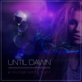 Until Dawn (A Lounge Party Night)
