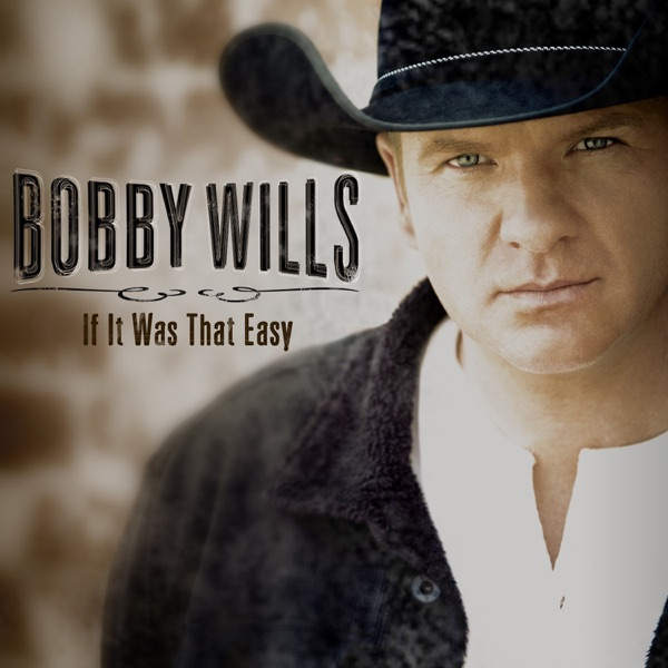 Bobby Wills - If It Was That Easy