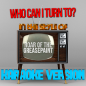 Who Can I Turn To? (In the Style of Roar of the Greasepaint) [Karaoke Version]